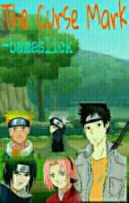 The Curse Mark-A Naruto Fanfiction by bamaslick