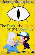 The Dork, the Dorito, or the Dummy? (Dipper, Bill Cipher, Gideon X Reader) by _fandomfreakshow_