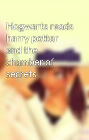 Hogwarts reads harry potter and the chamber of secrets - Wattpad