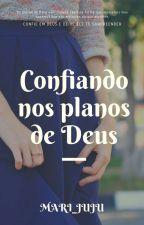 Confiando nos planos de Deus by mari_juju