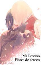 Mi destino flores de cerezo [SasuSaku] by Lau_uchiha