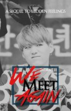 We Meet Again (Sequel of Hidden Feelings: Suga Fanfic) by bluejeon