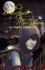 Shadow Mutation (Book Seven) by hope_forever_18