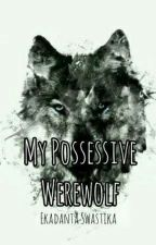 My Posesif Werewolf by angelique1008