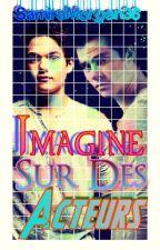 Imagines sur des Acteurs by SamiraMorgan36
