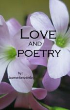 Love and Poetry (Poetry) #wattys2016 by tazmanianpanda