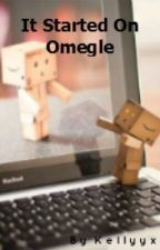 It Started On Omegle by Kellyyx