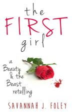 The First Girl - A Beauty and the Beast Retelling by savannahjfoley