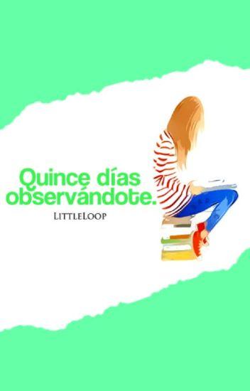 Quince días observándote » s.m (QDO #1)
