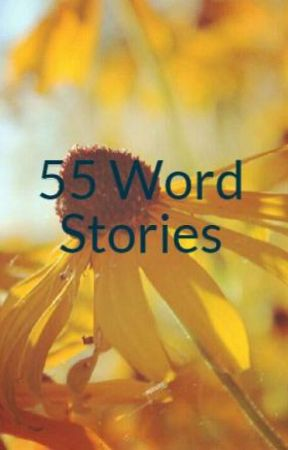 55 Word Stories by masonfitzzy