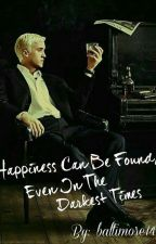 Happiness Can Be Found, Even In The Darkest Times *Draco Malfoy* by baltimore14