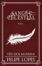 Véu dos Mundos - Sangue Celestial, volume I by FehLopes