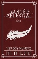 Véu dos Mundos - Sangue Celestial, volume I by FehLopes