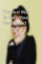 The Best Way To Keep Your Heart Intact by anchoringalaska