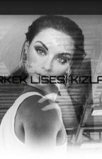 ERKEK LİSESİ KIZLARI by simarikhatun123