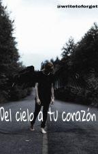 Del cielo a tu corazón by writetoforget