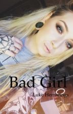 Bad Girl   ~Luke Hemmings~ by AuroraGiorico