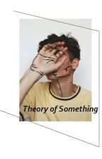 | Theory of Something | by SherlockSyn