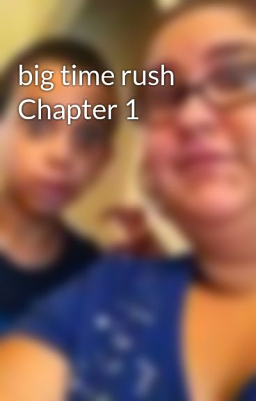big time rush Chapter 1 by fantasyisreal