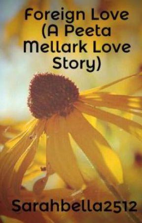 Foreign Love (A Peeta Mellark Love Story) by Sarahbella2512