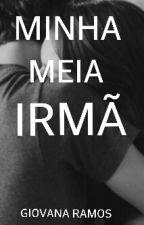 MINHA MEIA IRMÃ by giovanaramos9022