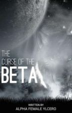 THE CURSE OF THE BETA by YlCero