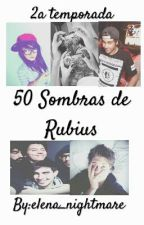 2a Temporada- 50 Sombras de Rubius [Fan Fiction] by elena_nightmare