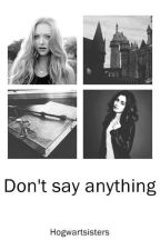 Don't say anything by hogwartsisters