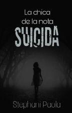 La Chica de la Nota Suicida (Pausada/Editando) by PaolaSPC