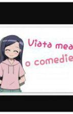 Viata mea -O comedie by Unicorn_Mit