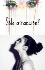 ¿Sólo atracción? by TinaTellMu