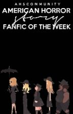 American Horror Story ▹ FanFic Of The Week by ahscommunity