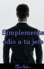 Simplemente odio a tu jefe by yetaesther