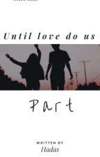 Until Love Do Us Part by hadas222