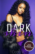 Dark Skin by CeceVTheWriter