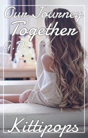 Our Journey Together |G.D|
