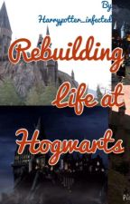 Rebuilding life at Hogwarts by harrypotter_infected