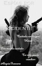 Espías Por Accidente [Pausada] by _Dream_Blue