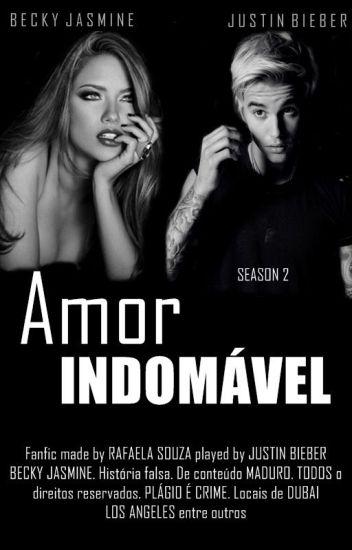 Amor Indomável || Season 2 || Justin Bieber Fanfic