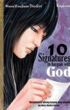 10 Signatures to bargain with God. by HaveYouSeenThisGirL