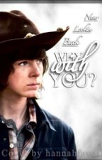 Why with you? (Carl Grimes fanfic) by Neverlookinback
