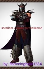 Shredder x reader forced Lemon by flamminghalie1234