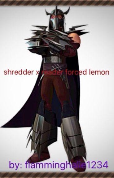 Shredder x reader Forced Lemon