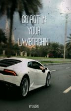 Go Rot In Your Lamborghini by Lacers