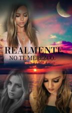 Realmente No Te Merezco. ||Jerrie Thirlwards|| by Just_Jerrie21