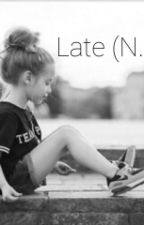 Late (N.M) by omgitzciara