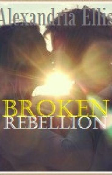 Broken Rebellion by AlexandriaEllis