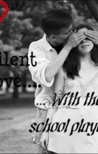 Silent Love...WITH THE SCHOOL PLAYER??? by DancingReader
