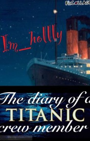 The Diary of a Titanic Crew Member by Im_hollly