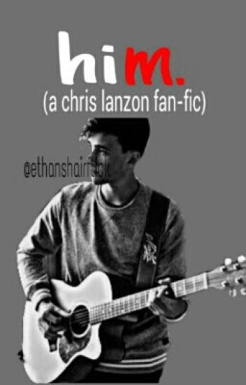 him. (a chris lanzon fanfic)